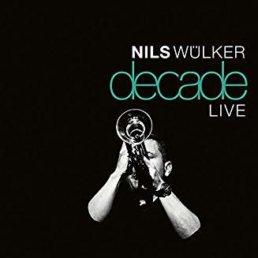 Nils Wülker: Decade Live - Warner Music 2018