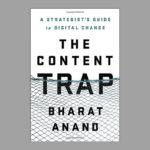 Grundlagenforschung Medien:  The Content Trap by Bharat Anand